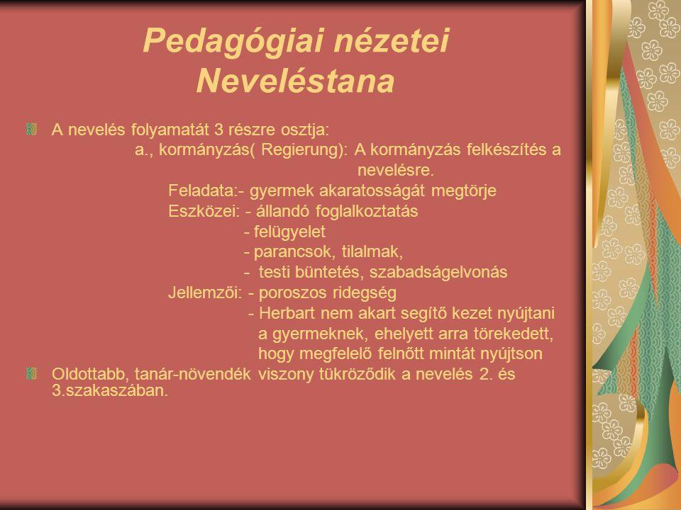 """Pedagógiai nézetei Neveléstana b., oktatás:- """" Az igazi nevelés legfőbb eszköze a oktatás, tágabb értelemben - írja Herbart."""
