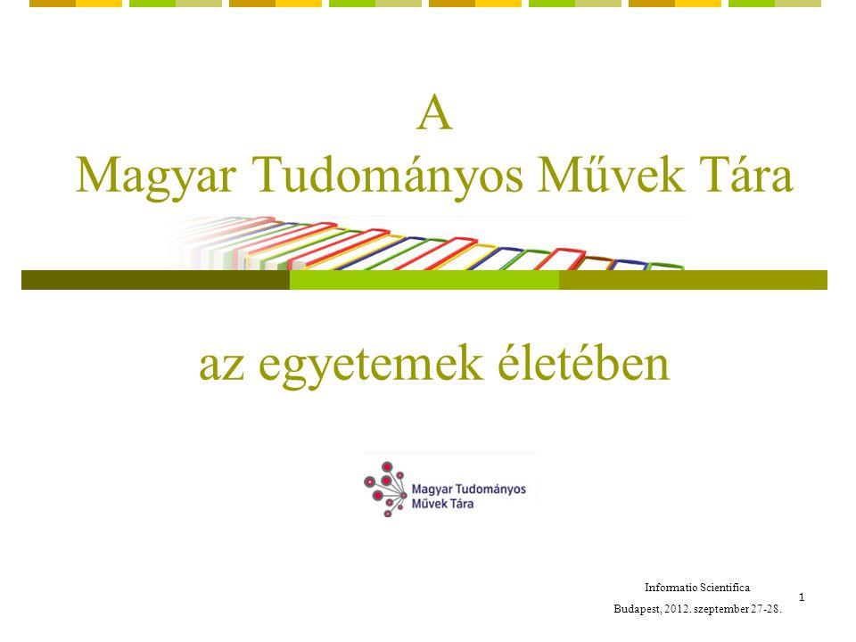 1 A Magyar Tudományos Művek Tára az egyetemek életében Informatio Scientifica Budapest, 2012.