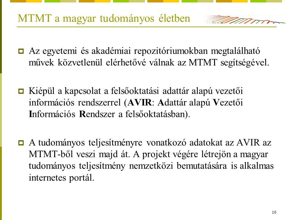 16 MTMT a magyar tudományos életben  Az egyetemi és akadémiai repozitóriumokban megtalálható művek közvetlenül elérhetővé válnak az MTMT segítségével.