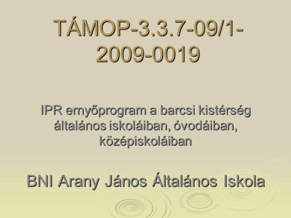 TÁMOP-3.3.7-09/1- 2009-0019 IPR ernyőprogram a barcsi kistérség általános iskoláiban, óvodáiban, középiskoláiban BNI Arany János Általános Iskola