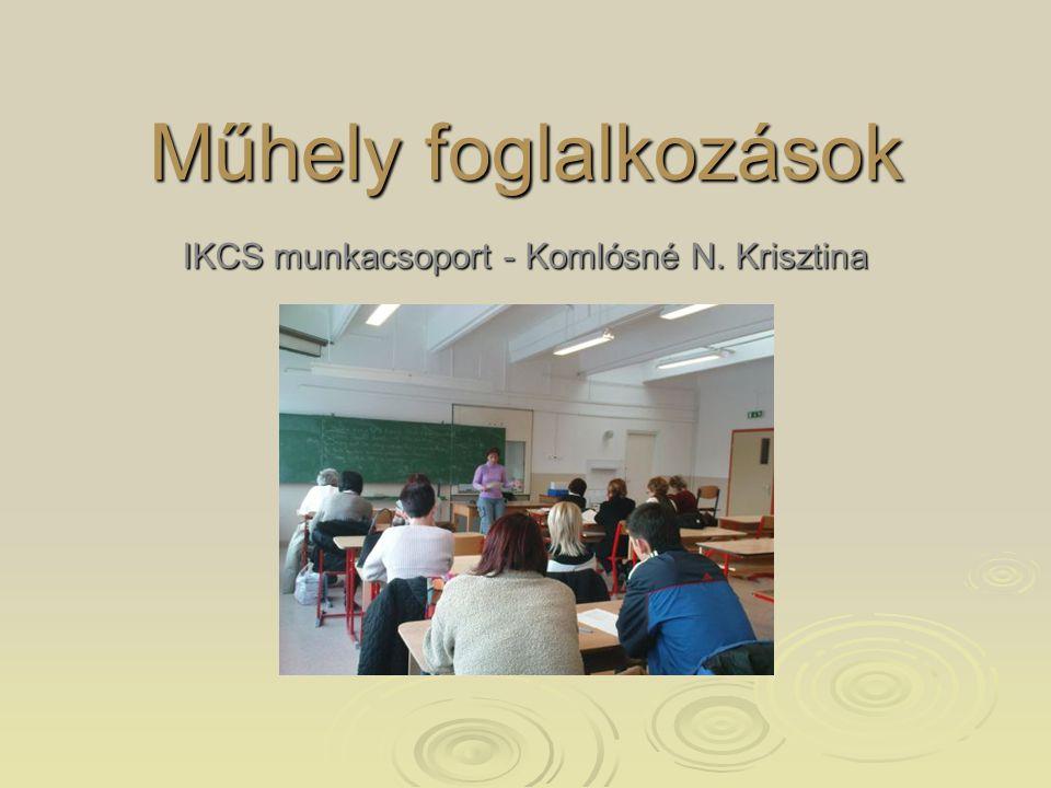 Műhely foglalkozások IKCS munkacsoport - Komlósné N. Krisztina