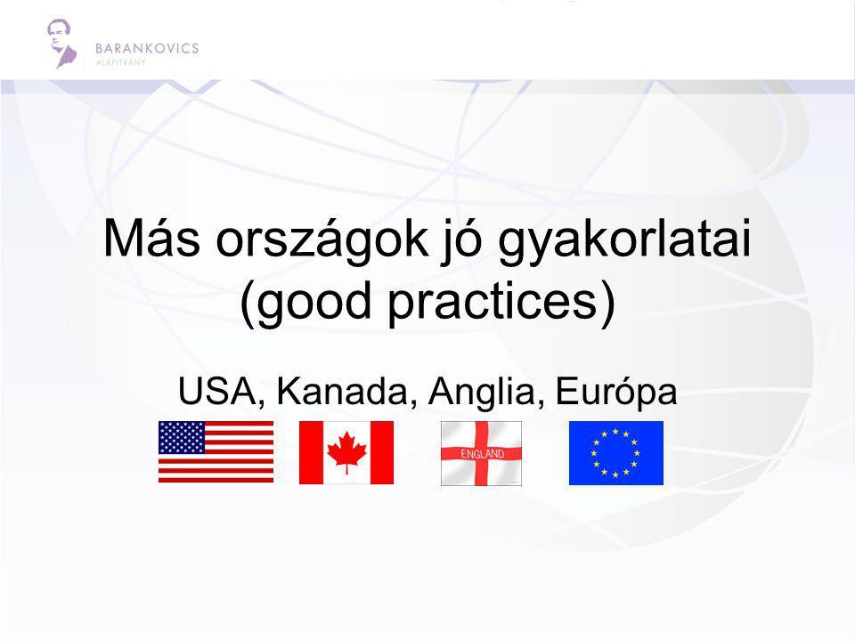 Más országok jó gyakorlatai (good practices) USA, Kanada, Anglia, Európa