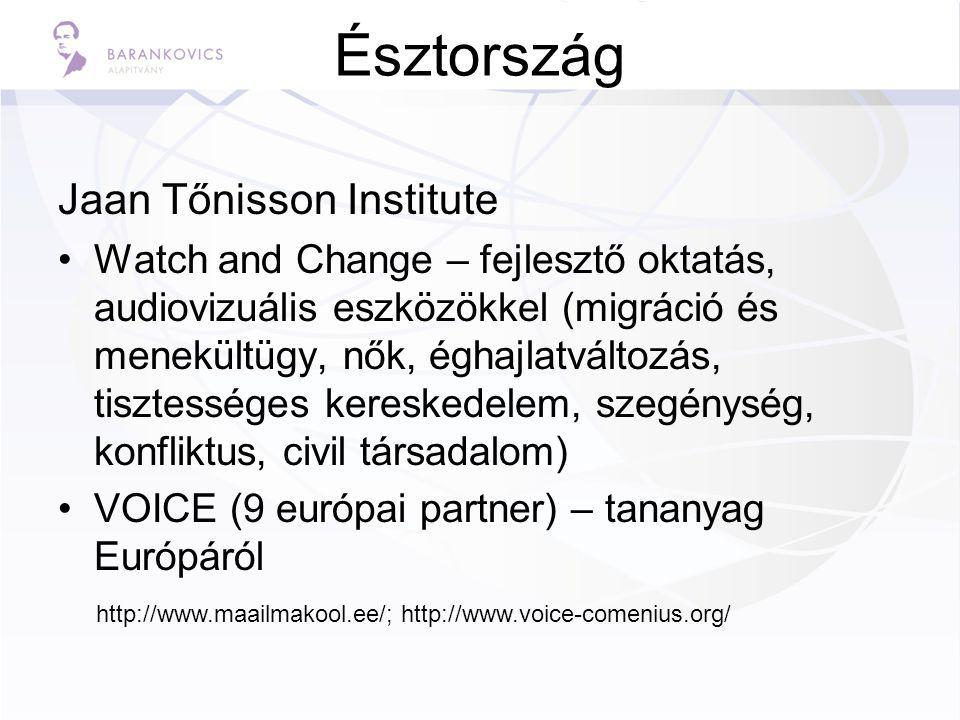 Észtország Jaan Tőnisson Institute Watch and Change – fejlesztő oktatás, audiovizuális eszközökkel (migráció és menekültügy, nők, éghajlatváltozás, tisztességes kereskedelem, szegénység, konfliktus, civil társadalom) VOICE (9 európai partner) – tananyag Európáról http://www.maailmakool.ee/; http://www.voice-comenius.org/