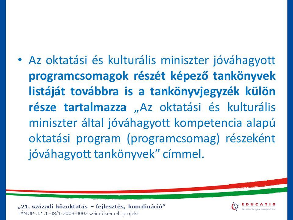 """""""21. századi közoktatás – fejlesztés, koordináció"""" TÁMOP-3.1.1-08/1-2008-0002 számú kiemelt projekt Az oktatási és kulturális miniszter jóváhagyott pr"""