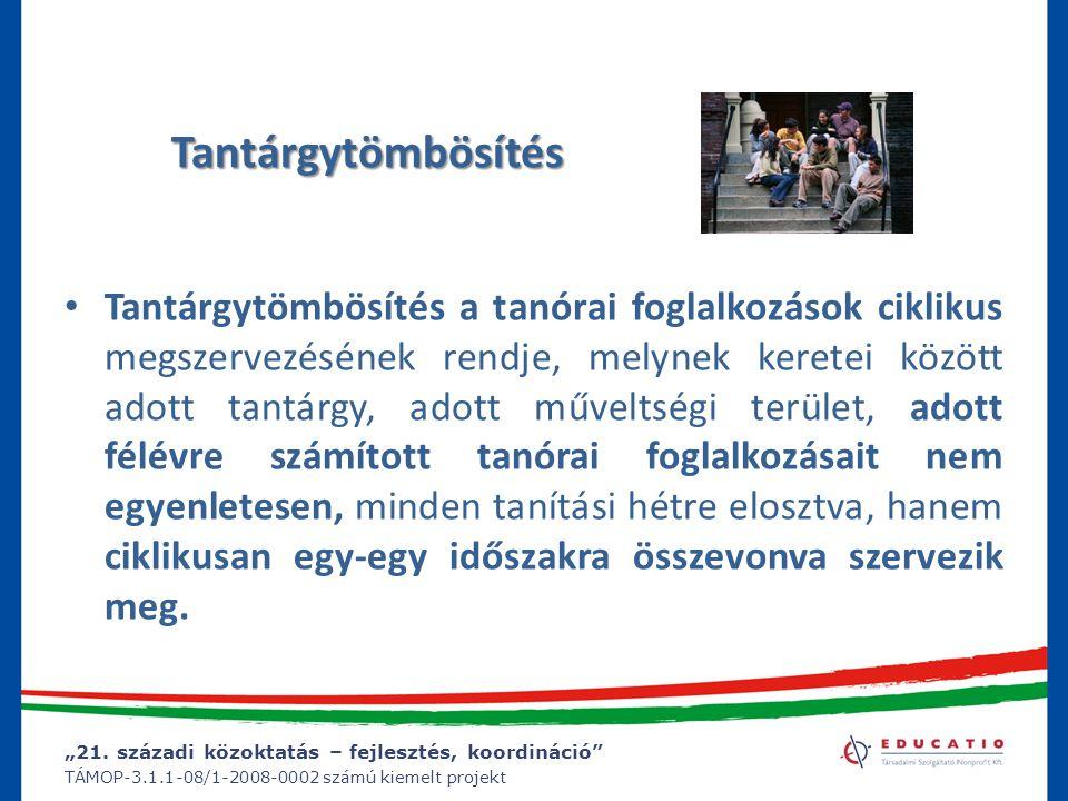 """""""21. századi közoktatás – fejlesztés, koordináció"""" TÁMOP-3.1.1-08/1-2008-0002 számú kiemelt projekt Tantárgytömbösítés Tantárgytömbösítés a tanórai fo"""