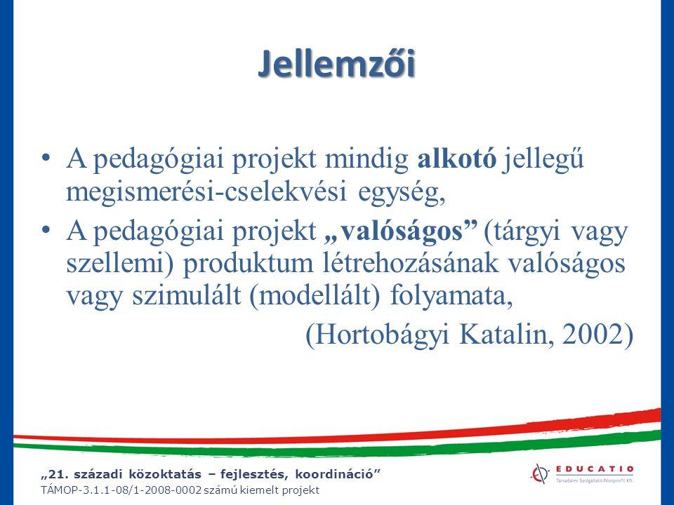 """""""21. századi közoktatás – fejlesztés, koordináció"""" TÁMOP-3.1.1-08/1-2008-0002 számú kiemelt projekt Jellemzői A pedagógiai projekt mindig alkotó jelle"""