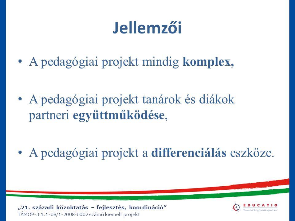 """""""21. századi közoktatás – fejlesztés, koordináció"""" TÁMOP-3.1.1-08/1-2008-0002 számú kiemelt projekt Jellemzői A pedagógiai projekt mindig komplex, A p"""