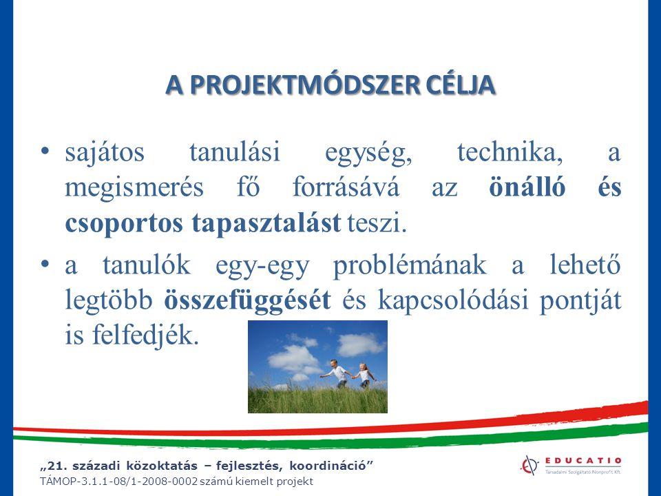 """""""21. századi közoktatás – fejlesztés, koordináció"""" TÁMOP-3.1.1-08/1-2008-0002 számú kiemelt projekt A PROJEKTMÓDSZER CÉLJA sajátos tanulási egység, te"""