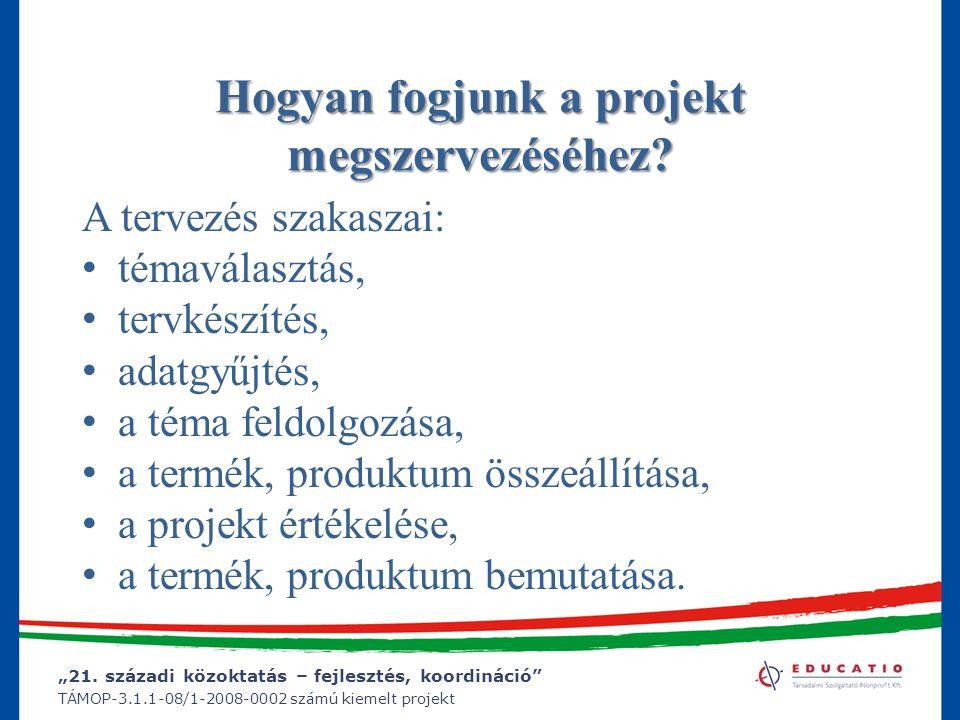 """""""21. századi közoktatás – fejlesztés, koordináció"""" TÁMOP-3.1.1-08/1-2008-0002 számú kiemelt projekt Hogyan fogjunk a projekt megszervezéséhez? A terve"""
