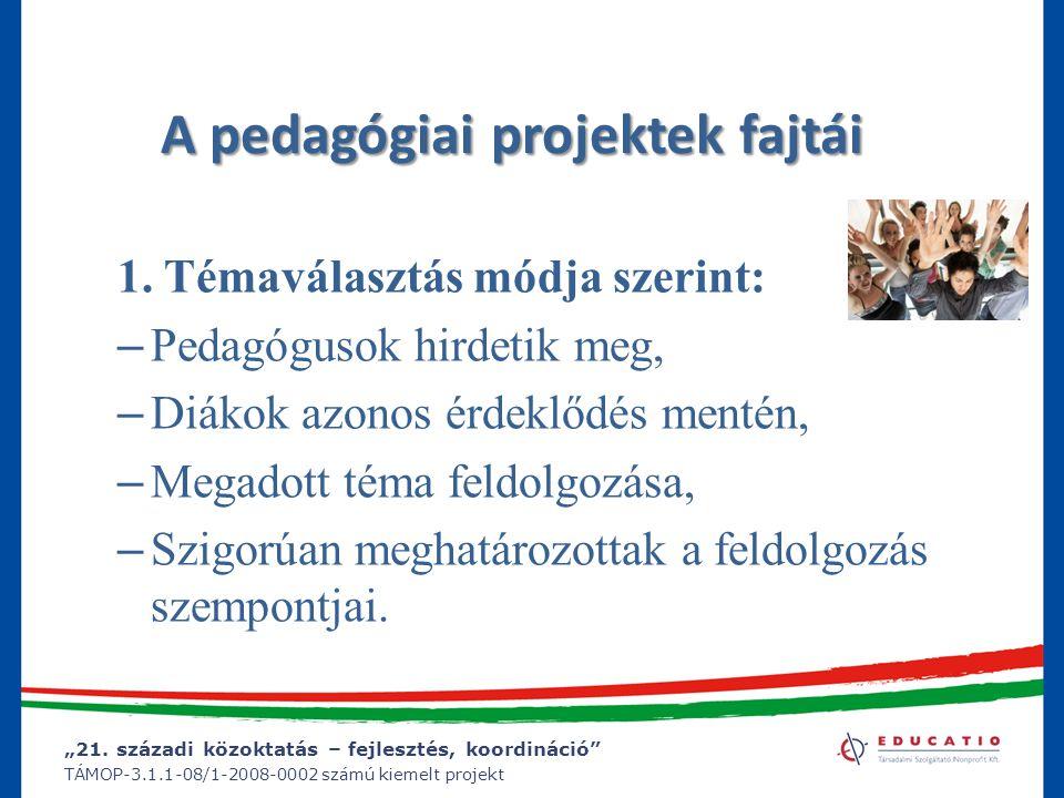 """""""21. századi közoktatás – fejlesztés, koordináció"""" TÁMOP-3.1.1-08/1-2008-0002 számú kiemelt projekt A pedagógiai projektek fajtái 1. Témaválasztás mód"""
