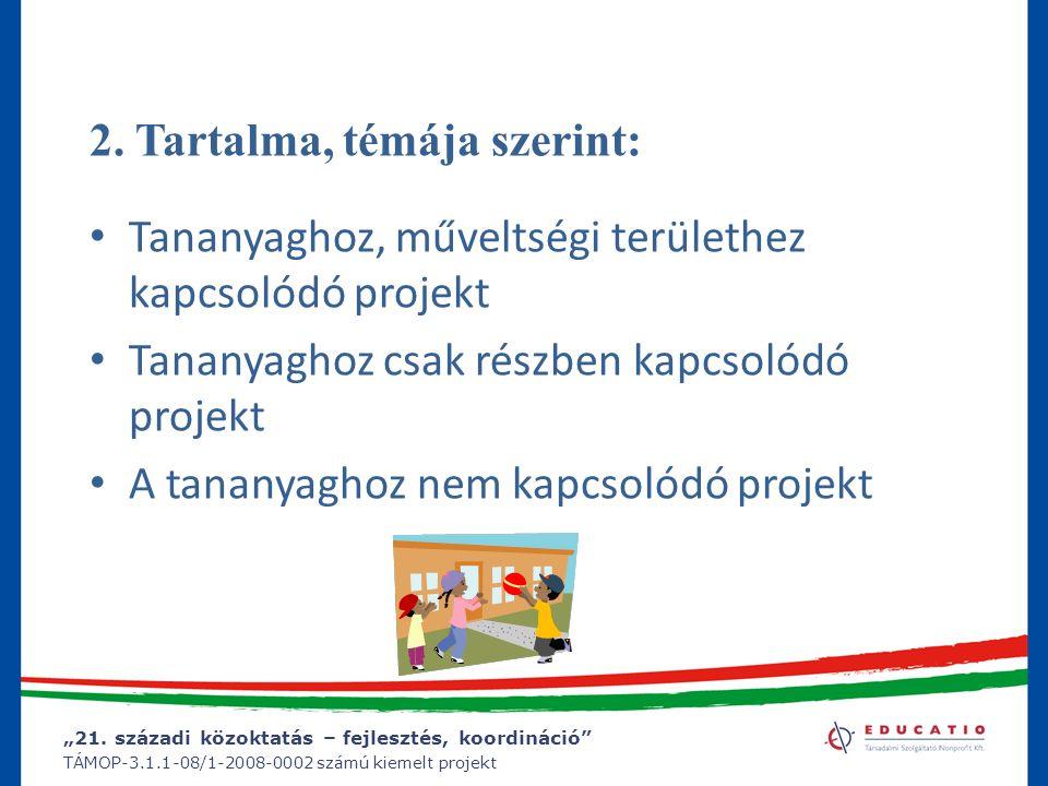 """""""21. századi közoktatás – fejlesztés, koordináció"""" TÁMOP-3.1.1-08/1-2008-0002 számú kiemelt projekt 2. Tartalma, témája szerint: Tananyaghoz, műveltsé"""