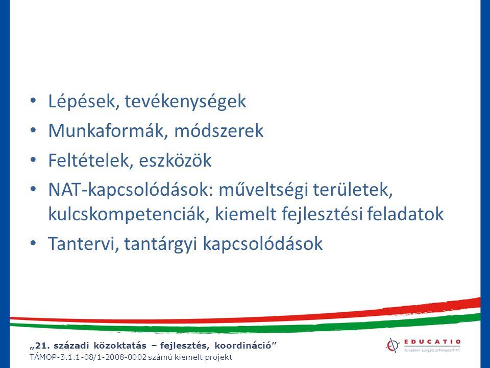 """""""21. századi közoktatás – fejlesztés, koordináció"""" TÁMOP-3.1.1-08/1-2008-0002 számú kiemelt projekt Lépések, tevékenységek Munkaformák, módszerek Felt"""