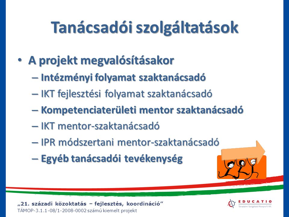 """""""21. századi közoktatás – fejlesztés, koordináció"""" TÁMOP-3.1.1-08/1-2008-0002 számú kiemelt projekt Tanácsadói szolgáltatások A projekt megvalósításak"""