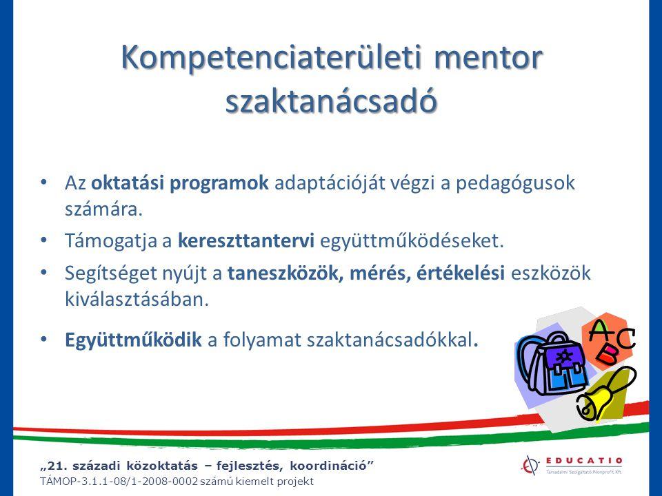 """""""21. századi közoktatás – fejlesztés, koordináció"""" TÁMOP-3.1.1-08/1-2008-0002 számú kiemelt projekt Kompetenciaterületi mentor szaktanácsadó Az oktatá"""