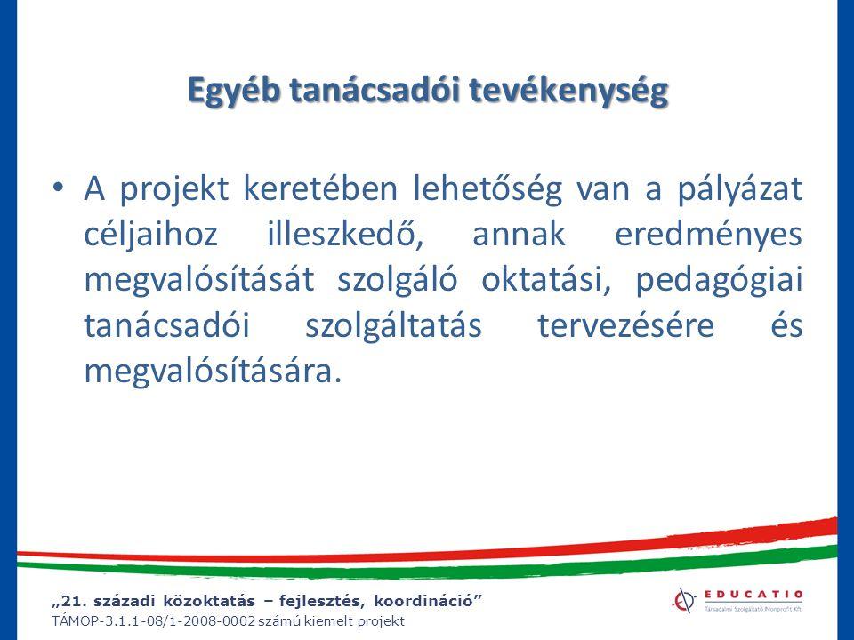 """""""21. századi közoktatás – fejlesztés, koordináció"""" TÁMOP-3.1.1-08/1-2008-0002 számú kiemelt projekt Egyéb tanácsadói tevékenység A projekt keretében l"""