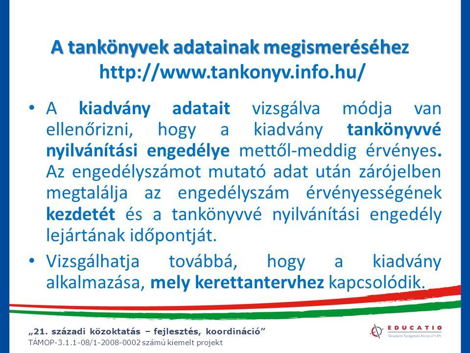 """""""21. századi közoktatás – fejlesztés, koordináció"""" TÁMOP-3.1.1-08/1-2008-0002 számú kiemelt projekt A tankönyvek adatainak megismeréséhe A tankönyvek"""