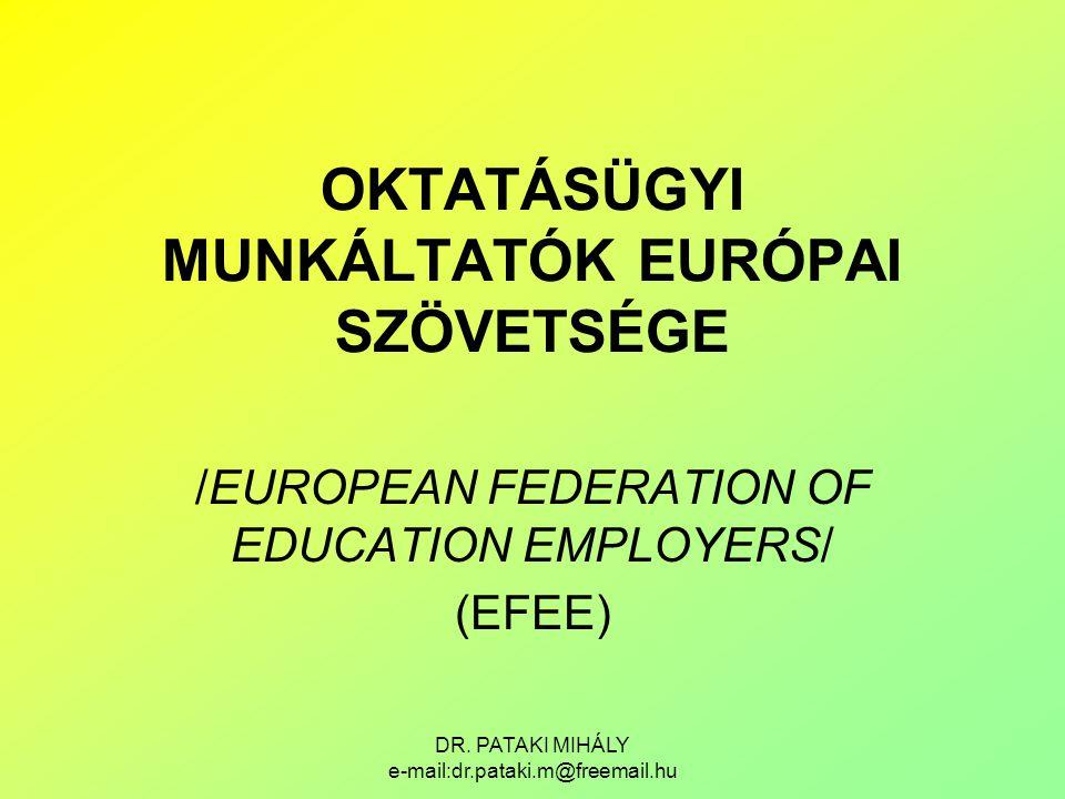 DR. PATAKI MIHÁLY e-mail:dr.pataki.m@freemail.hu OKTATÁSÜGYI MUNKÁLTATÓK EURÓPAI SZÖVETSÉGE /EUROPEAN FEDERATION OF EDUCATION EMPLOYERS/ (EFEE)
