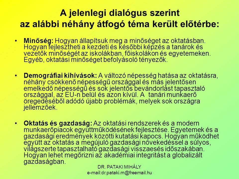 DR. PATAKI MIHÁLY e-mail:dr.pataki.m@freemail.hu A jelenlegi dialógus szerint az alábbi néhány átfogó téma került előtérbe: Minőség: Hogyan állapítsuk