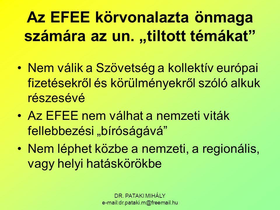 """DR. PATAKI MIHÁLY e-mail:dr.pataki.m@freemail.hu Az EFEE körvonalazta önmaga számára az un. """"tiltott témákat"""" Nem válik a Szövetség a kollektív európa"""