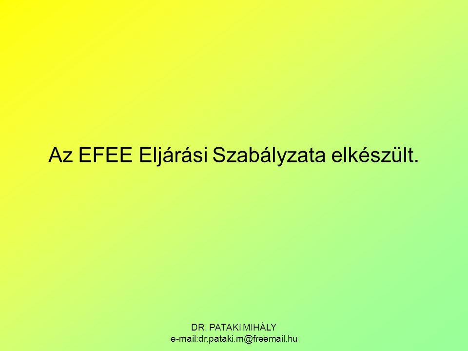 DR. PATAKI MIHÁLY e-mail:dr.pataki.m@freemail.hu Az EFEE Eljárási Szabályzata elkészült.