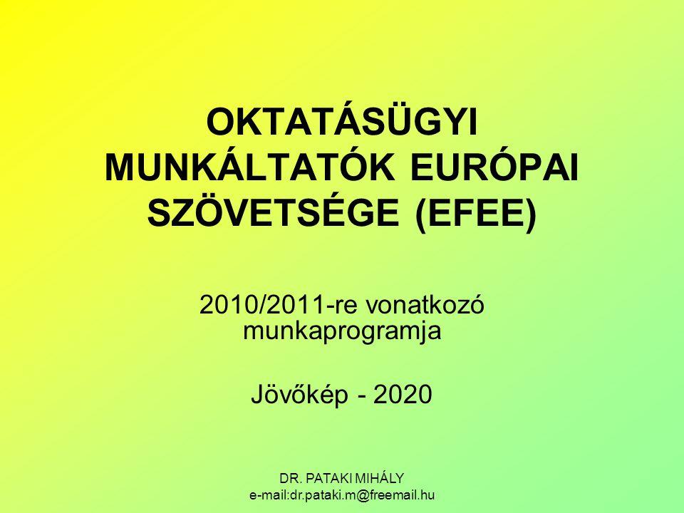 DR. PATAKI MIHÁLY e-mail:dr.pataki.m@freemail.hu OKTATÁSÜGYI MUNKÁLTATÓK EURÓPAI SZÖVETSÉGE (EFEE) 2010/2011-re vonatkozó munkaprogramja Jövőkép - 202