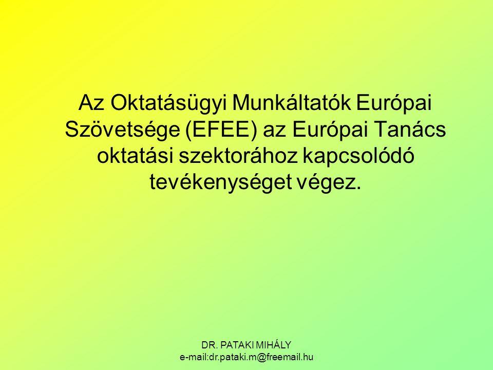 DR. PATAKI MIHÁLY e-mail:dr.pataki.m@freemail.hu Az Oktatásügyi Munkáltatók Európai Szövetsége (EFEE) az Európai Tanács oktatási szektorához kapcsolód