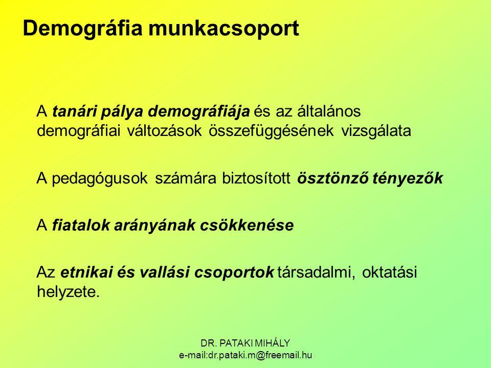 DR. PATAKI MIHÁLY e-mail:dr.pataki.m@freemail.hu A tanári pálya demográfiája és az általános demográfiai változások összefüggésének vizsgálata A pedag