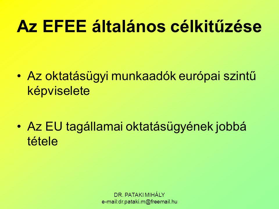 DR. PATAKI MIHÁLY e-mail:dr.pataki.m@freemail.hu Az EFEE általános célkitűzése Az oktatásügyi munkaadók európai szintű képviselete Az EU tagállamai ok