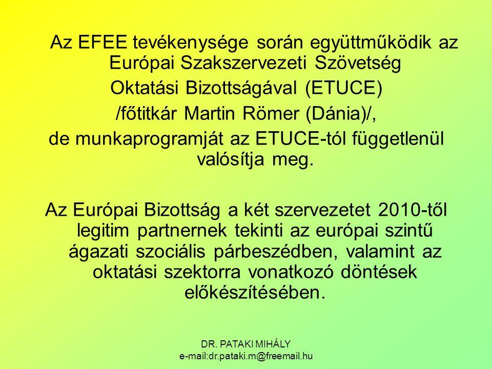 DR. PATAKI MIHÁLY e-mail:dr.pataki.m@freemail.hu Az EFEE tevékenysége során együttműködik az Európai Szakszervezeti Szövetség Oktatási Bizottságával (