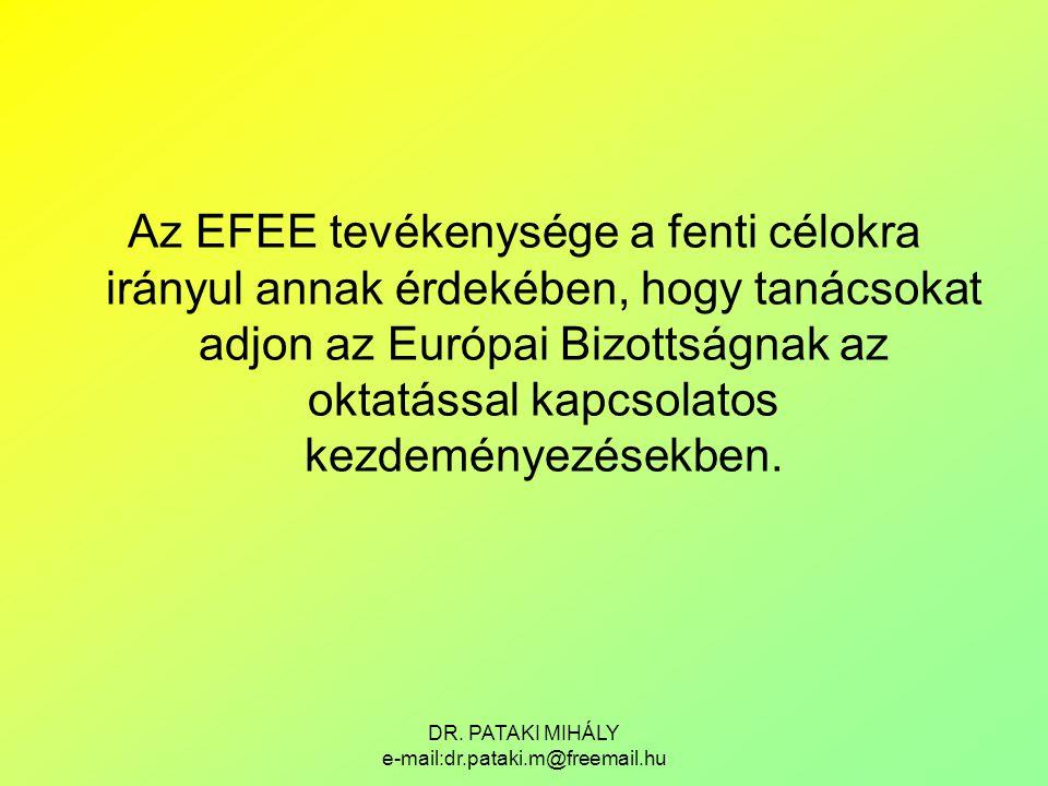 DR. PATAKI MIHÁLY e-mail:dr.pataki.m@freemail.hu Az EFEE tevékenysége a fenti célokra irányul annak érdekében, hogy tanácsokat adjon az Európai Bizott