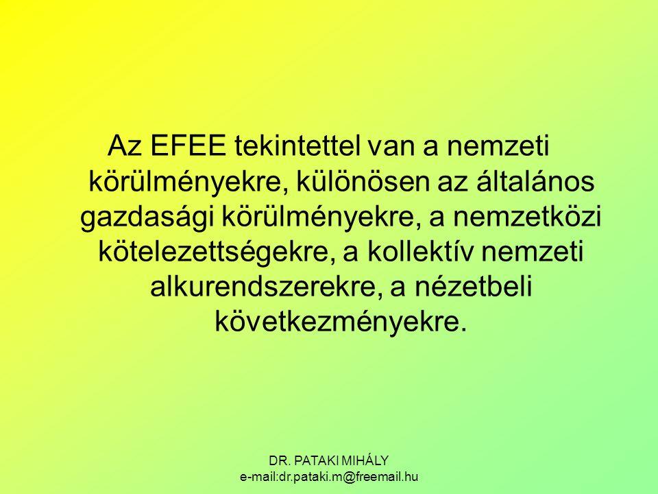 DR. PATAKI MIHÁLY e-mail:dr.pataki.m@freemail.hu Az EFEE tekintettel van a nemzeti körülményekre, különösen az általános gazdasági körülményekre, a ne