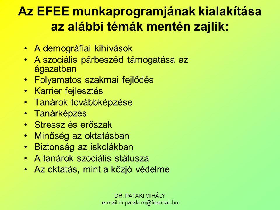 DR. PATAKI MIHÁLY e-mail:dr.pataki.m@freemail.hu Az EFEE munkaprogramjának kialakítása az alábbi témák mentén zajlik: A demográfiai kihívások A szociá