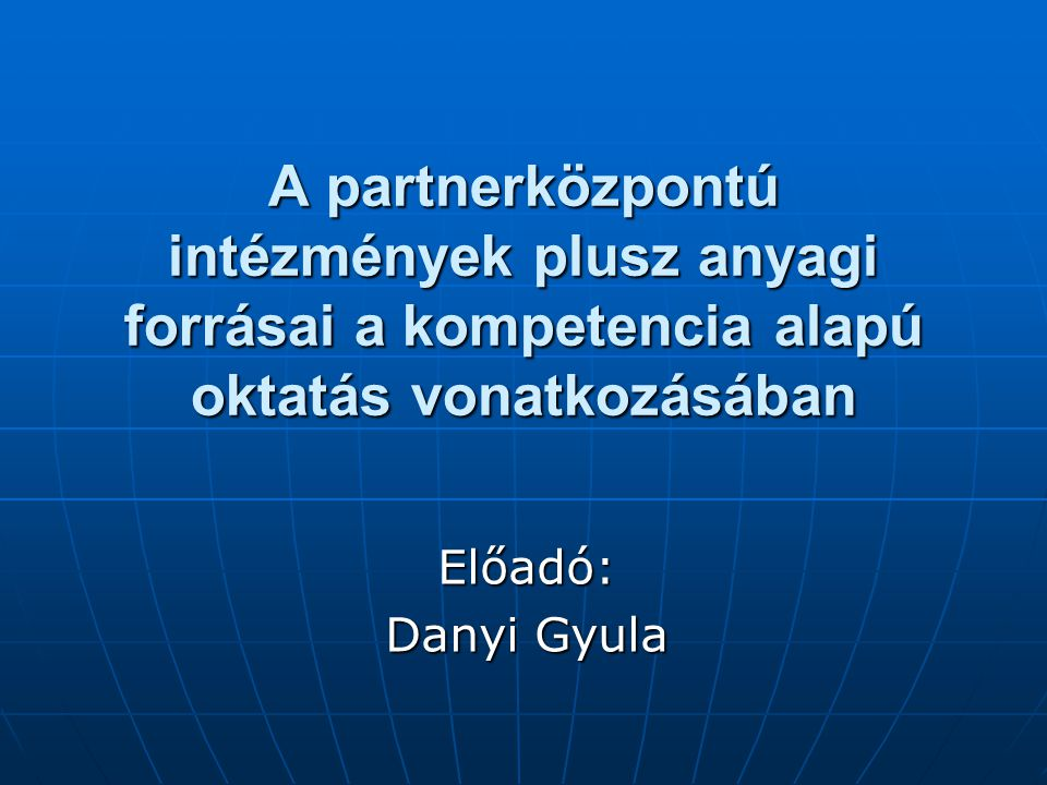 A partnerközpontú intézmények plusz anyagi forrásai a kompetencia alapú oktatás vonatkozásában Előadó: Danyi Gyula