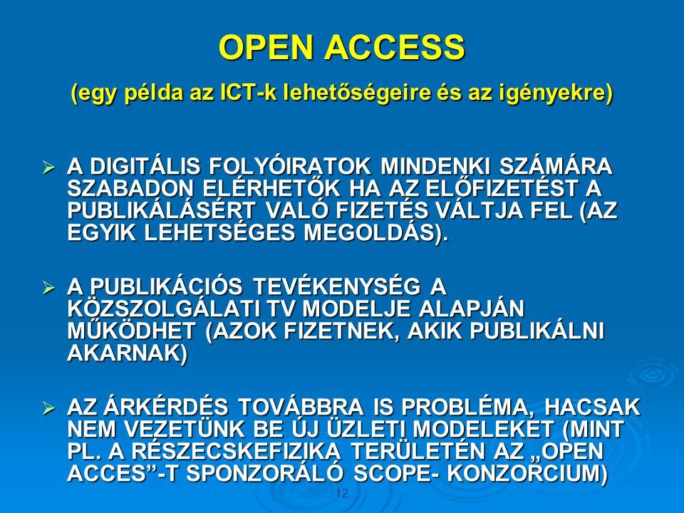 …12… OPEN ACCESS (egy példa az ICT-k lehetőségeire és az igényekre)  A DIGITÁLIS FOLYÓIRATOK MINDENKI SZÁMÁRA SZABADON ELÉRHETŐK HA AZ ELŐFIZETÉST A