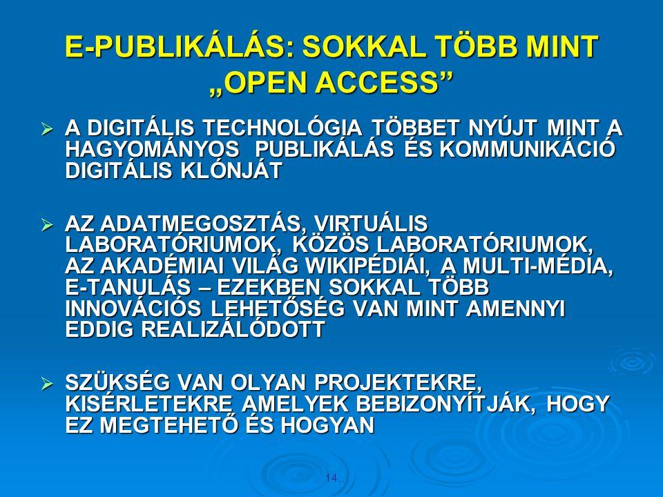 """…14… E-PUBLIKÁLÁS: SOKKAL TÖBB MINT """"OPEN ACCESS""""  A DIGITÁLIS TECHNOLÓGIA TÖBBET NYÚJT MINT A HAGYOMÁNYOS PUBLIKÁLÁS ÉS KOMMUNIKÁCIÓ DIGITÁLIS KLÓNJ"""
