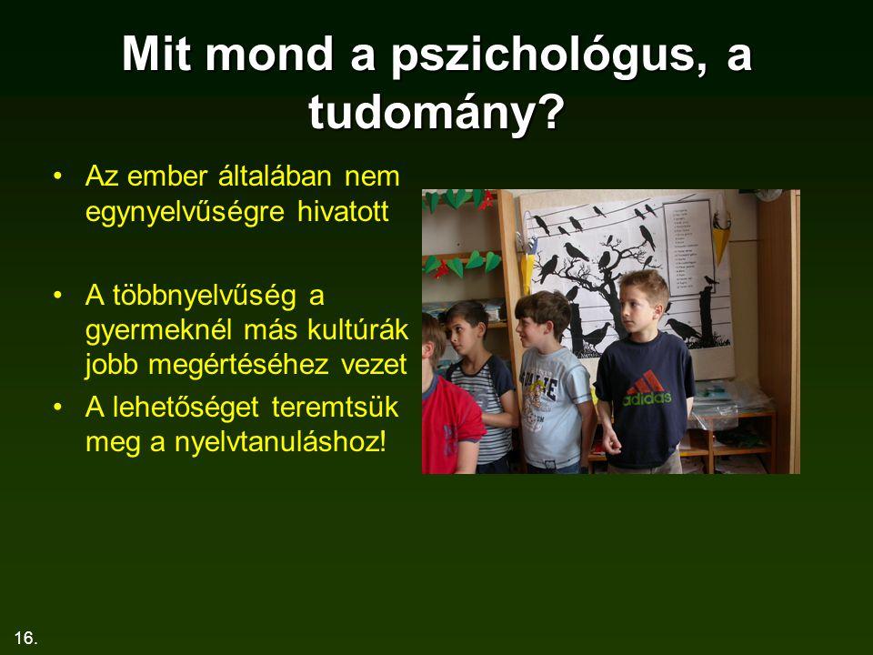 16. Mit mond a pszichológus, a tudomány? Az ember általában nem egynyelvűségre hivatott A többnyelvűség a gyermeknél más kultúrák jobb megértéséhez ve