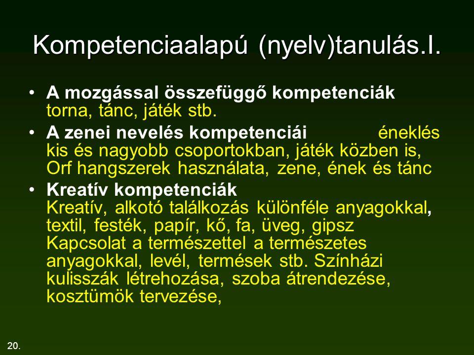 20. Kompetenciaalapú (nyelv)tanulás.I. A mozgással összefüggő kompetenciák torna, tánc, játék stb. A zenei nevelés kompetenciái éneklés kis és nagyobb