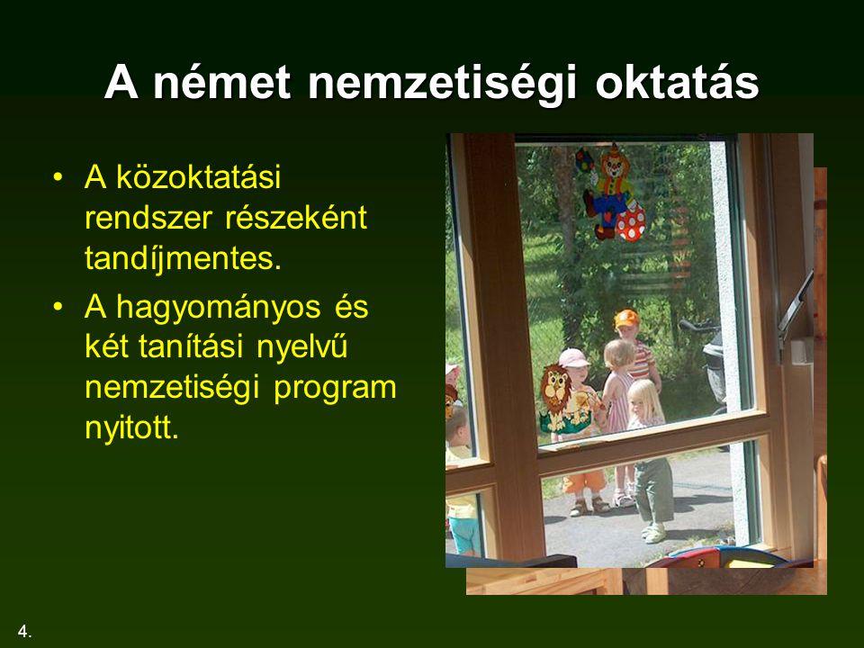 4. A német nemzetiségi oktatás A közoktatási rendszer részeként tandíjmentes. A hagyományos és két tanítási nyelvű nemzetiségi program nyitott.