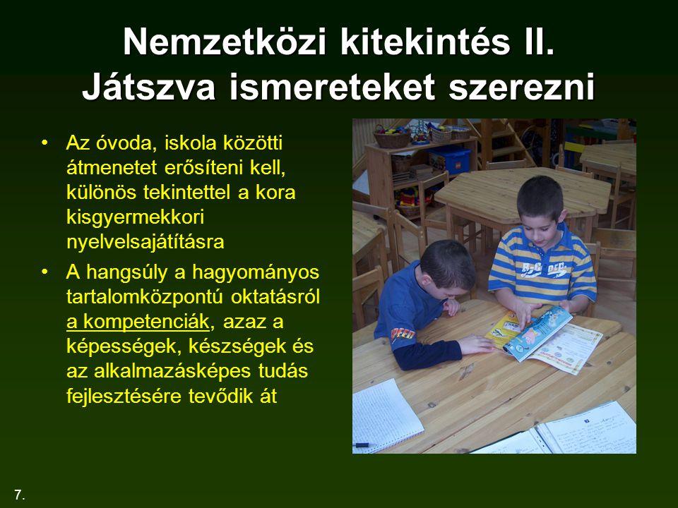 7. Nemzetközi kitekintés II. Játszva ismereteket szerezni Az óvoda, iskola közötti átmenetet erősíteni kell, különös tekintettel a kora kisgyermekkori
