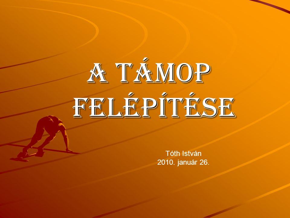A TÁMOP felépítése Tóth István 2010. január 26.