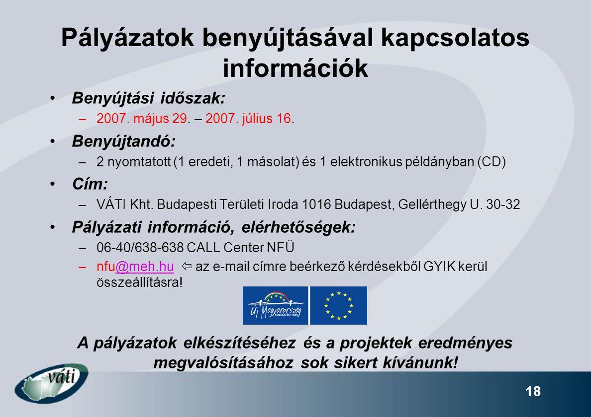 18 Pályázatok benyújtásával kapcsolatos információk Benyújtási időszak: –2007.