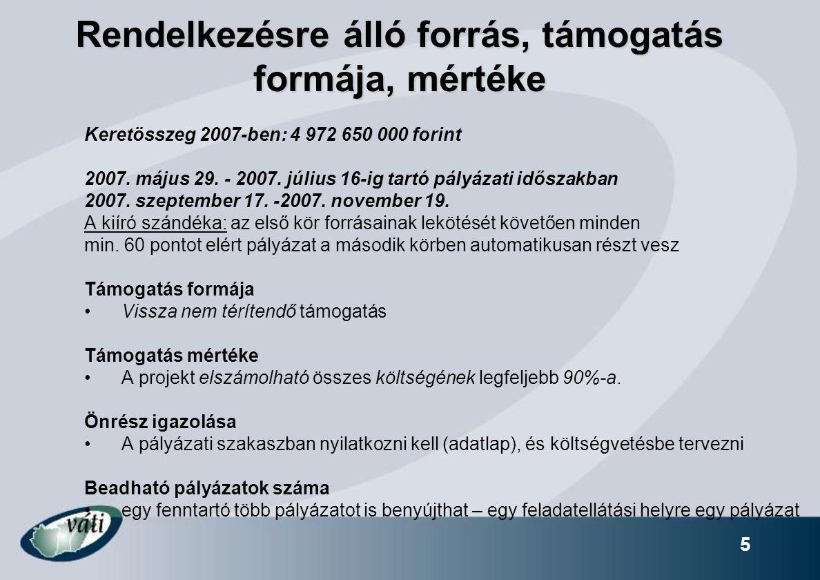 5 Rendelkezésre álló forrás, támogatás formája, mértéke Keretösszeg 2007-ben: 4 972 650 000 forint 2007. május 29. - 2007. július 16-ig tartó pályázat