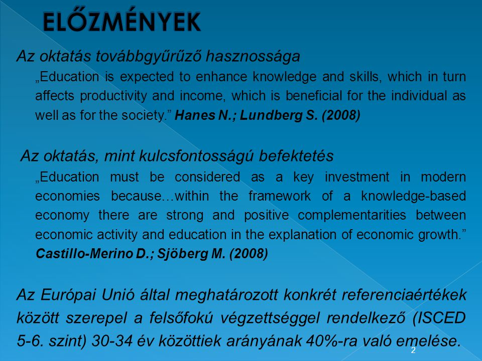 "2 Az oktatás továbbgyűrűző hasznossága ""Education is expected to enhance knowledge and skills, which in turn affects productivity and income, which is beneficial for the individual as well as for the society. Hanes N.; Lundberg S."