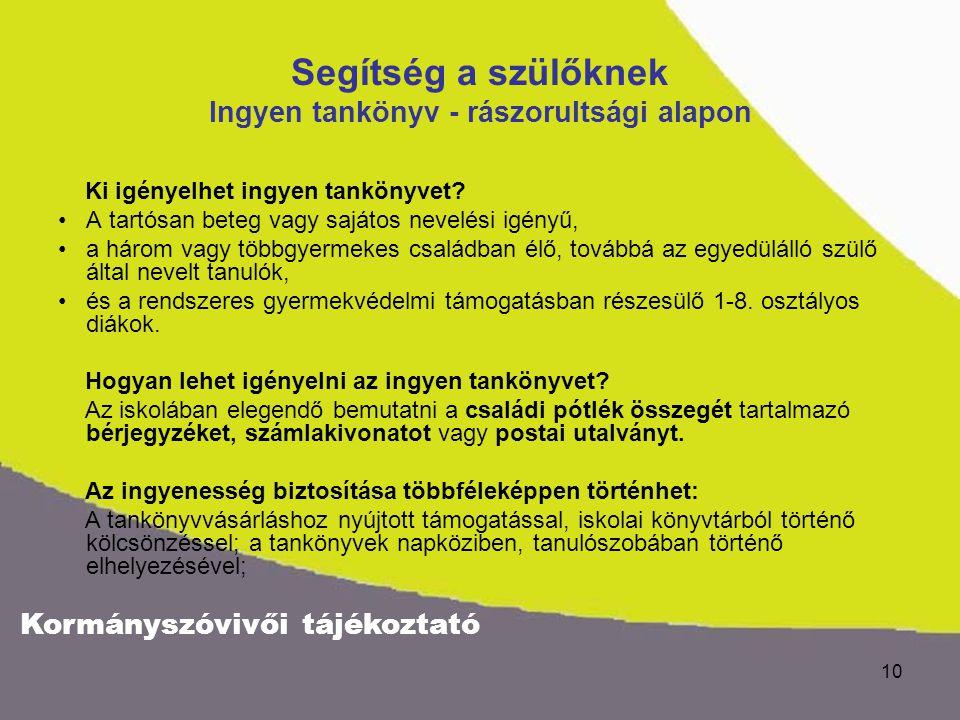 Kormányszóvivői tájékoztató 10 Segítség a szülőknek Ingyen tankönyv - rászorultsági alapon Ki igényelhet ingyen tankönyvet.
