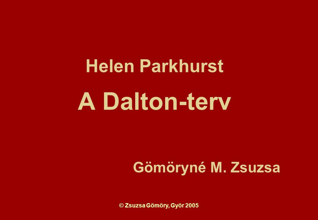 © Zsuzsa Gömöry, Györ 2005 Helen Parkhurst A Dalton-terv Gömöryné M. Zsuzsa