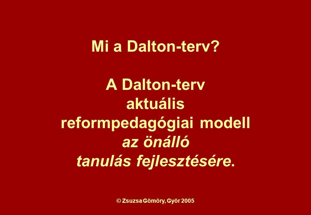 © Zsuzsa Gömöry, Györ 2005 Mi a Dalton-terv.