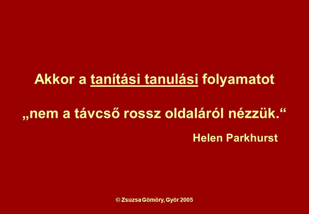 """© Zsuzsa Gömöry, Györ 2005 Akkor a tanítási tanulási folyamatot """"nem a távcső rossz oldaláról nézzük. Helen Parkhurst"""