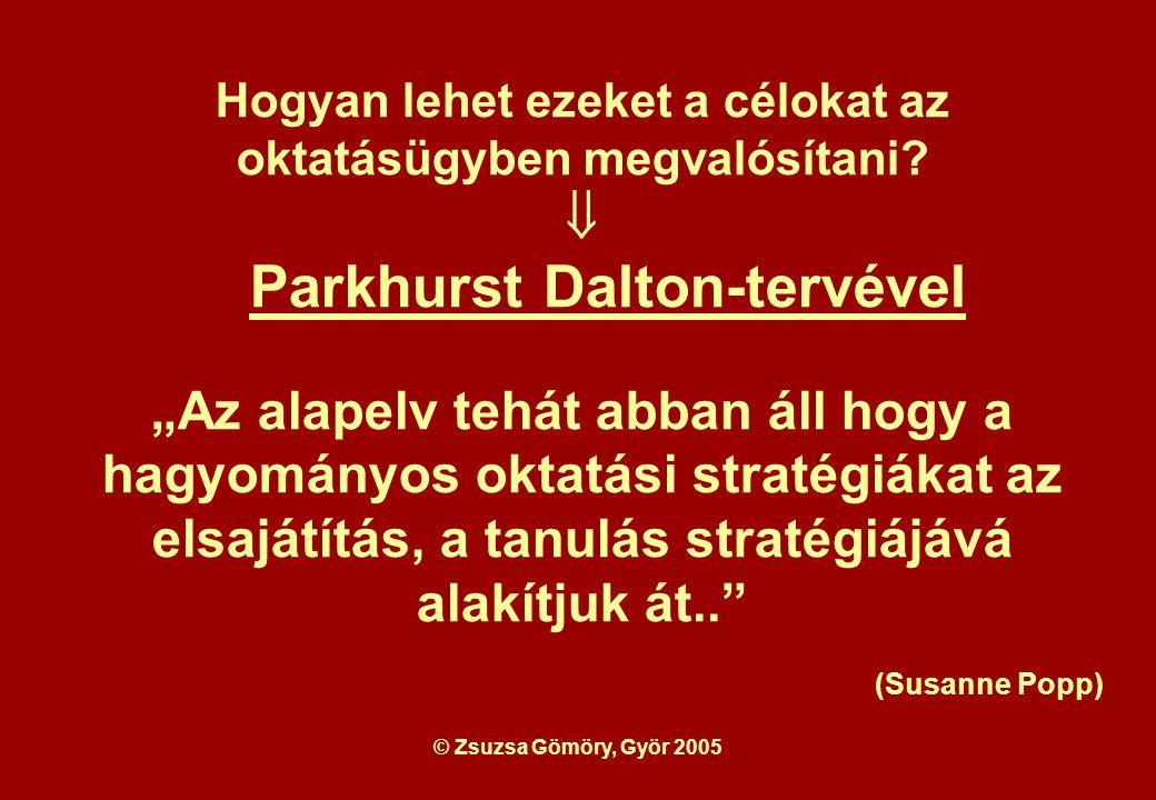 © Zsuzsa Gömöry, Györ 2005 A Dalton-terv lényege az személyre szabott, az önmegvalósítást elősegítő oktatás.