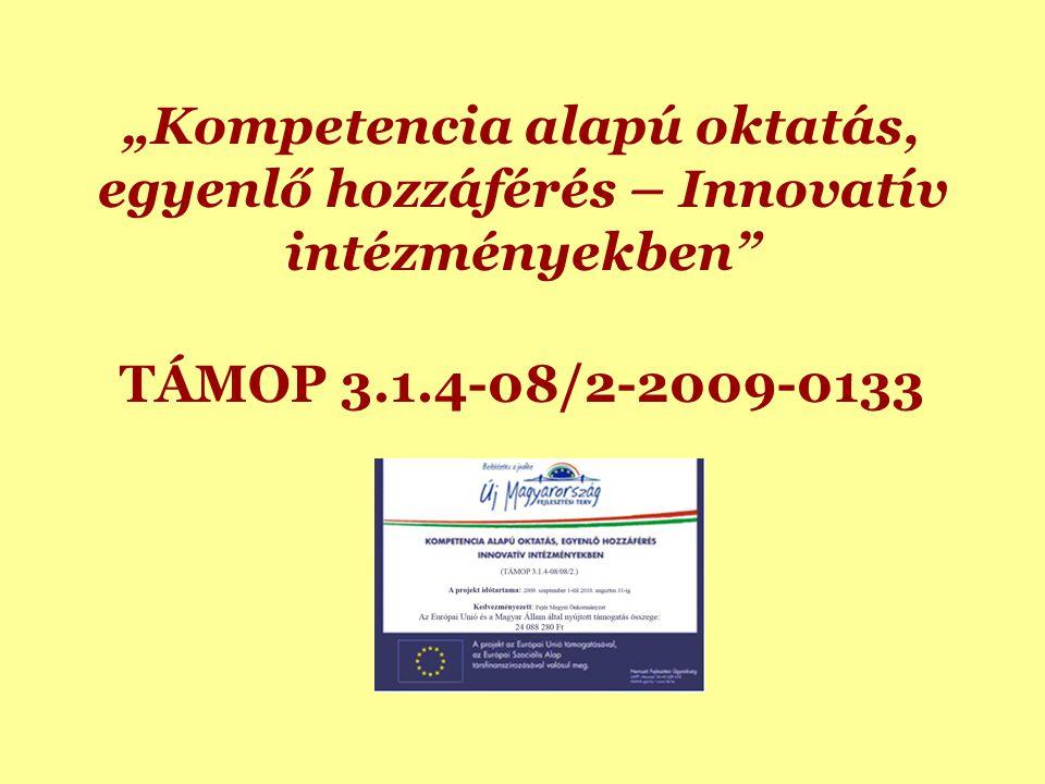 """""""Kompetencia alapú oktatás, egyenlő hozzáférés – Innovatív intézményekben TÁMOP 3.1.4-08/2-2009-0133"""
