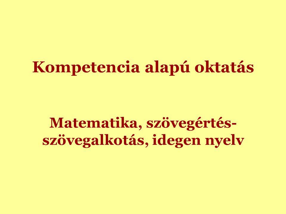Kompetencia alapú oktatás Matematika, szövegértés- szövegalkotás, idegen nyelv
